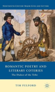 Romantic Poetry and Literary Coteries : The Dialect of the Tribe, Hardback Book