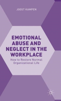 Emotional Abuse and Neglect in the Workplace : How to Restore Normal Organizational Life, Hardback Book