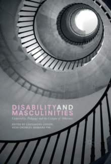 Disability and Masculinities : Corporeality, Pedagogy and the Critique of Otherness, Hardback Book