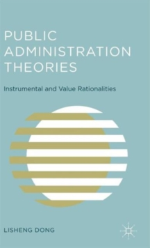 Public Administration Theories : Instrumental and Value Rationalities, Hardback Book