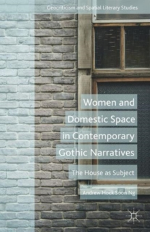 Women and Domestic Space in Contemporary Gothic Narratives : The House as Subject, Hardback Book