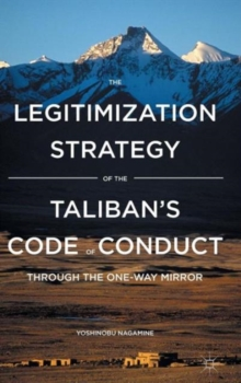 The Legitimization Strategy of the Taliban's Code of Conduct : Through the One-Way Mirror, Hardback Book