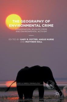 The Geography of Environmental Crime : Conservation, Wildlife Crime and Environmental Activism, Hardback Book