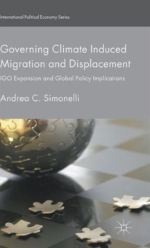 Governing Climate Induced Migration and Displacement : Igo Expansion and Global Policy Implications, Hardback Book