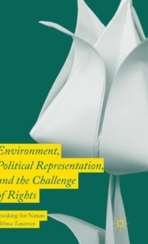 Environment, Political Representation and the Challenge of Rights : Speaking for Nature, Hardback Book