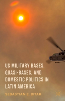 US Military Bases, Quasi-bases, and Domestic Politics in Latin America, Hardback Book