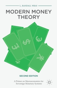 Modern Money Theory : A Primer on Macroeconomics for Sovereign Monetary Systems, Paperback Book