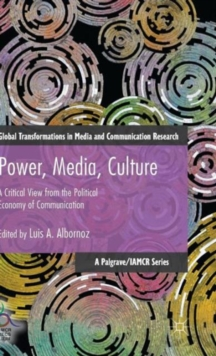 Power, Media, Culture : A Critical View from the Political Economy of Communication, Hardback Book