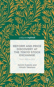 Reform and Price Discovery at the Tokyo Stock Exchange: From 1990 to 2012, Hardback Book