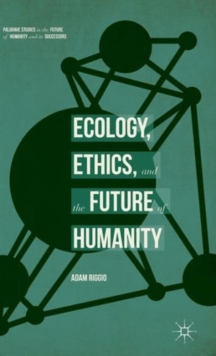 Ecology, Ethics, and the Future of Humanity, Hardback Book