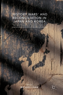 'History Wars' and Reconciliation in Japan and Korea : The Roles of Historians, Artists and Activists, Hardback Book