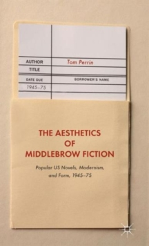 The Aesthetics of Middlebrow Fiction : Popular US Novels, Modernism, and Form, 1945-75, Hardback Book