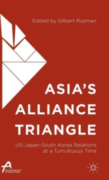 Asia's Alliance Triangle : Us-Japan-South Korea Relations at a Tumultuous Time, Hardback Book