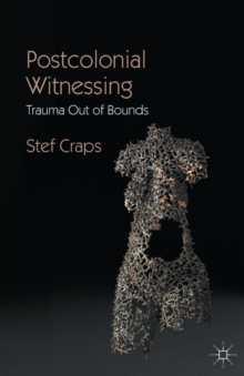 Postcolonial Witnessing : Trauma Out of Bounds, Paperback / softback Book