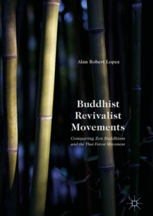 Buddhist Revivalist Movements : Comparing Zen Buddhism and the Thai Forest Movement, Hardback Book
