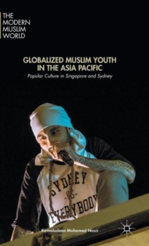 Globalized Muslim Youth in the Asia Pacific : Popular Culture in Singapore and Sydney, Hardback Book