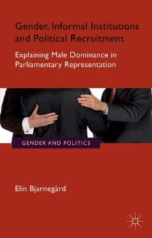 Gender, Informal Institutions and Political Recruitment : Explaining Male Dominance in Parliamentary Representation, Paperback / softback Book