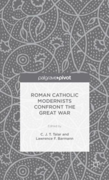 Roman Catholic Modernists Confront the Great War, Hardback Book