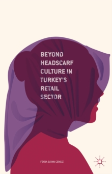 Beyond Headscarf Culture in Turkey's Retail Sector, Hardback Book