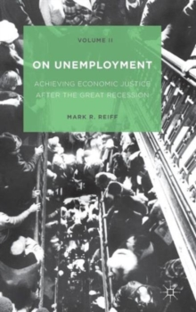 On Unemployment, Volume II : Achieving Economic Justice after the Great Recession, Hardback Book