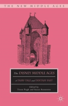 The Disney Middle Ages : A Fairy-Tale and Fantasy Past, Paperback / softback Book