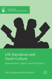 Life Narratives and Youth Culture : Representation, Agency and Participation, Hardback Book