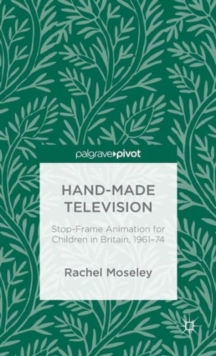 Hand-Made Television : Stop-Frame Animation for Children in Britain, 1961-1974, Hardback Book