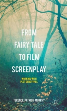 From Fairy Tale to Film Screenplay : Working with Plot Genotypes, Hardback Book