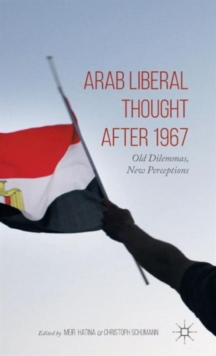 Arab Liberal Thought After 1967 : Old Dilemmas, New Perceptions, Hardback Book