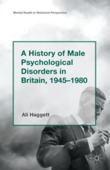 A History of Male Psychological Disorders in Britain, 1945-1980, Paperback / softback Book