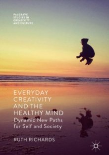 Everyday Creativity and the Healthy Mind : Dynamic New Paths for Self and Society, Hardback Book