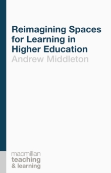 Reimagining Spaces for Learning in Higher Education, Paperback / softback Book