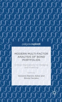 Modern Multi-Factor Analysis of Bond Portfolios : Critical Implications for Hedging and Investing, Hardback Book