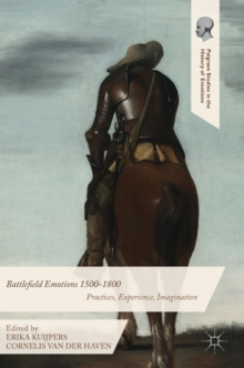 Battlefield Emotions 1500-1800 : Practices, Experience, Imagination, Hardback Book