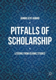 Pitfalls of Scholarship : Lessons from Islamic Studies, Hardback Book