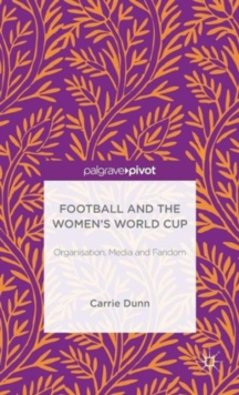 Football and the Women's World Cup : Organisation, Media and Fandom, Hardback Book