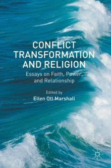 Conflict Transformation and Religion : Essays on Faith, Power, and Relationship, Hardback Book
