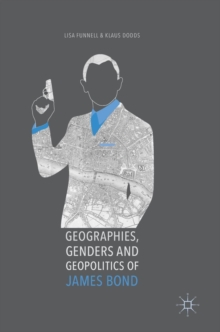 Geographies, Genders and Geopolitics of James Bond, Hardback Book
