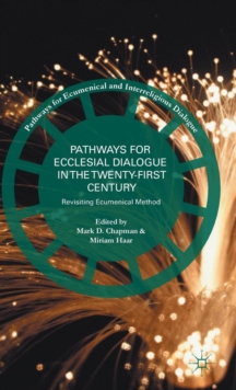 Pathways for Ecclesial Dialogue in the Twenty-First Century : Revisiting Ecumenical Method, Hardback Book