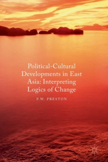 Political Cultural Developments in East Asia : Interpreting Logics of Change, Hardback Book
