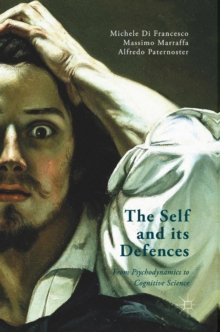 The Self and its Defenses : From Psychodynamics to Cognitive Science, Hardback Book