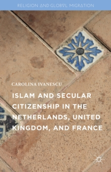 Islam and Secular Citizenship in the Netherlands, United Kingdom, and France, Hardback Book