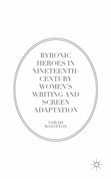 Byronic Heroes in Nineteenth-Century Women's Writing and Screen Adaptation, PDF eBook