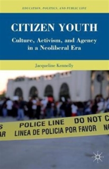 Citizen Youth : Culture, Activism, and Agency in a Neoliberal Era, Paperback / softback Book