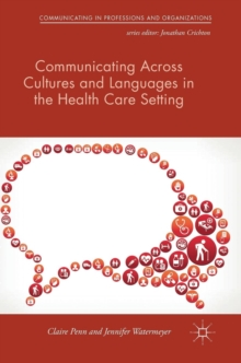 Communicating Across Cultures and Languages in the Health Care Setting : Voices of Care, Hardback Book