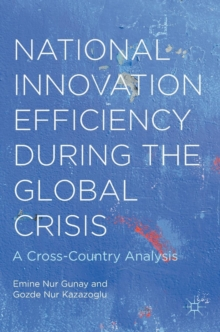 National Innovation Efficiency During the Global Crisis : A Cross-Country Analysis, Hardback Book