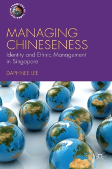 Managing Chineseness : Identity and Ethnic Management in Singapore, Hardback Book