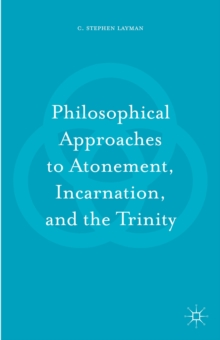 Philosophical Approaches to Atonement, Incarnation, and the Trinity, Hardback Book