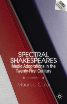 Spectral Shakespeares : Media Adaptations in the Twenty-First Century, Paperback Book