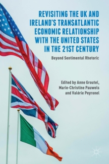 Revisiting the UK and Ireland's Transatlantic Economic Relationship with the United States in the 21st Century : Beyond Sentimental Rhetoric, Hardback Book